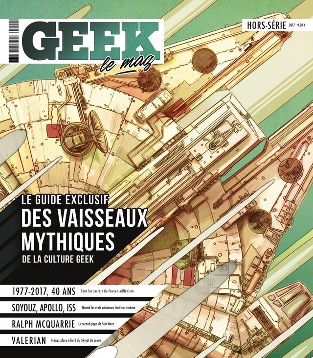 GEEK le Mag - Hors Série - Le Guide des vaisseaux mythiques de la culture GEEK