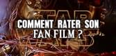 Comment rater son Fan-Film ?