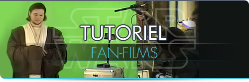 Tutoriel - Les Fan-Films