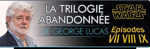 La trilogie abandonnée de George Lucas